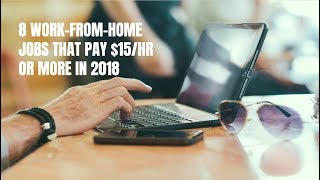 8 Work-From-Home Jobs That Pay $15/Hr in 2018