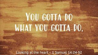 You gotta do what you gotta do – Acts 13:13-41, 1 Samuel 14:24-52