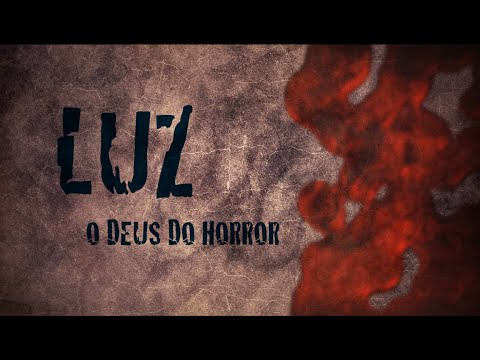 LUZ, O DEUS DO HORROR