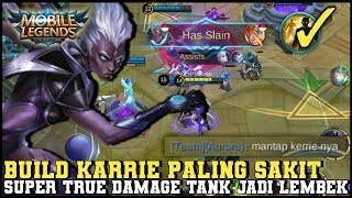 Ini Dia Build Karrie Paling Sakit ! Super True Damage Tank Jadi Lembek - Mobile Legends