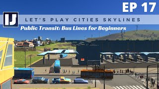 Let's Play Cities: Skylines EP17: Public Transit: Bus Lines for Beginners