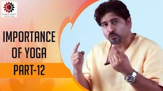 Importance of Yoga - Part 12 | An Understanding by Bharat Thakur