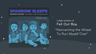 """Sparrow Sleeps - Fall Out Boy """"Reinventing the Wheel to Run Myself Over"""" Lullaby"""