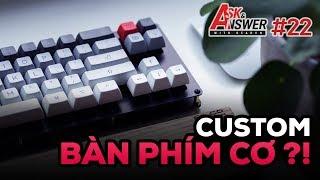 Tự custom bàn phím cơ thì lưu ý những gì? Laptop cấu hình yếu lại giá quá cao?   Ask and Answer #22