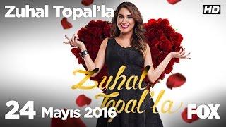 Zuhal Topal'la 24 Mayıs 2016