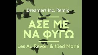 Les Au Revoir & Kled Monè - Άσε Με Να Φύγω | Ase Me Na Fygo (Dreamers Inc. remix)