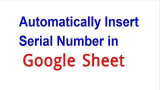 Automatically Insert Serial Number in Google Sheet