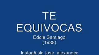 Te Equivocas (Audio) - Eddie Santiago  (Video)
