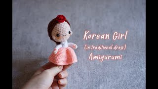 The Making Of Korean Girl In Traditional Dress (Hanbok) Amigurumi Crochet Doll