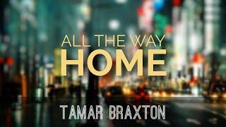 Tamar Braxton - All The Way Home (Lyric Video)
