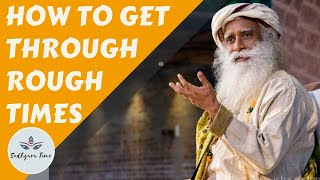 Sadhguru - Getting Through Rough Times