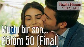 Fazilet Hanım ve Kızları 50. Bölüm (Final) - Mutlu Bir Son...