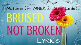 Matoma   Bruised Not Broken (ft. MNEK & Kiana Ledé) [LYRICS]