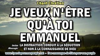 JE VEUX N'ÊTRE QU'À TOI EMMANUEL -Exo Chant chrétien -Inclus: LA DISTRACTION CONDUIT À LA SÉDUCTION