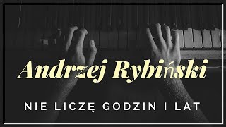 Andrzej Rybiński - Nie liczę godzin i lat + tekst, słowa, napisy.