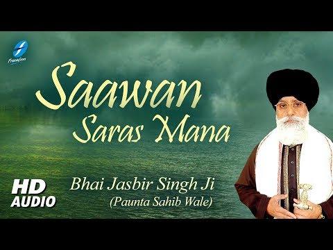 Saawan Saras Mana | Bhai Jasbir Singh Ji Paunta Sahib - Sawan Shabad Kirtan - Shabad Gurbani Kirtan
