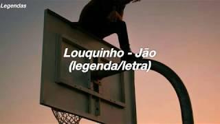 Louquinho - Jão | Legenda/Letra