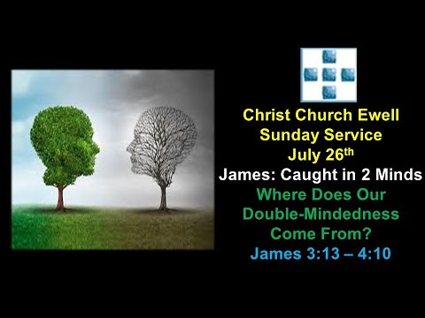 "CCE Sunday Service - ""James: Caught in 2 Minds"" 'Where Does Our Double-Mindedness Come From?'-  James 3 v 13 - James 4 v 10"" - July 26th"
