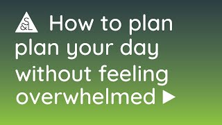 How To Plan Your Day Without Feeling Overwhelmed