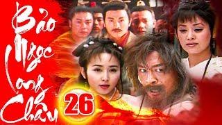 Bảo Ngọc Long Châu - Tập 26 | Phim Kiếm Hiệp Trung Quốc Hay Mới Nhất 2018 - Phim Bộ Thuyết Minh