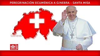 Papa Francisco – Ginebra -  Santa Misa 2018-06-21