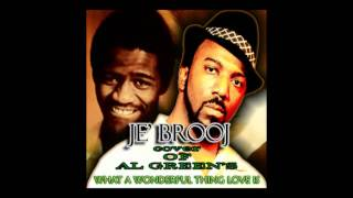 "(COVER) of AL Green's  ""What a wonderful thing love is"" JE' BROOJ."