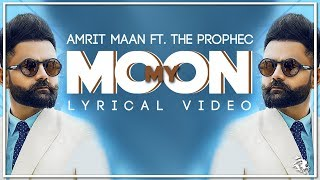 My Moon   Lyrics   Amrit Maan   The PropheC   New Punjabi Song 2019   Syco TM