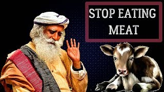 Sadhguru - you should not eat creature which has similar emotions