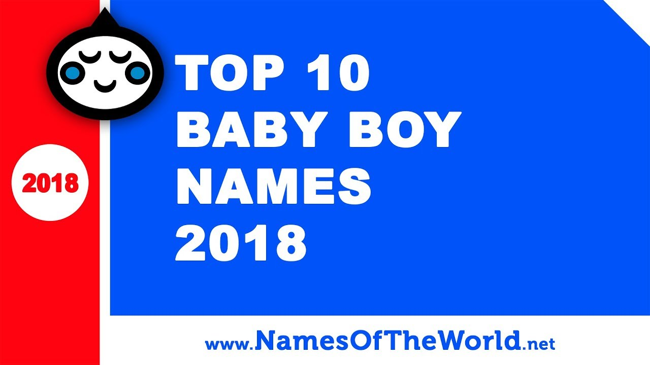 Top 10 baby boy names 2018 - the best baby names - www.namesoftheworld.net