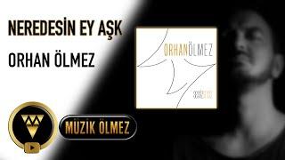 Orhan Ölmez - Neredesin Ey Aşk - Official Audio