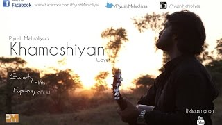 Khamoshiyan - Arijit Singh | Cover | Piyush Mehroliyaa