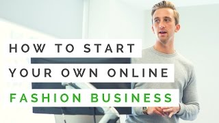 How To Start An Online Fashion Business - 6 Steps To Starting An Online Retail Website