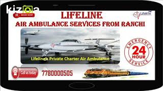 Call 24x7 for Aeromedical Transfer by Lifeline Air Ambulance in Ranchi