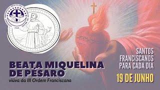 19/06 | Beata Miquelina de Pésaro | Franciscanos Conventuais