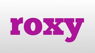 roxy meaning and pronunciation