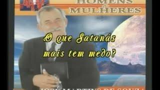 O que Satanás mais tem medo? - José Martins de Souza