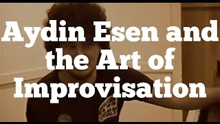 Aydin Esen and the Art of Improvisation - A Musical Gift