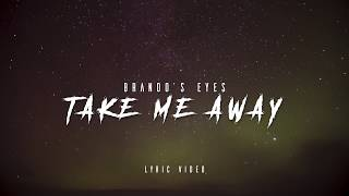 Video Brando's Eyes - Take Me Away [LYRIC VIDEO]