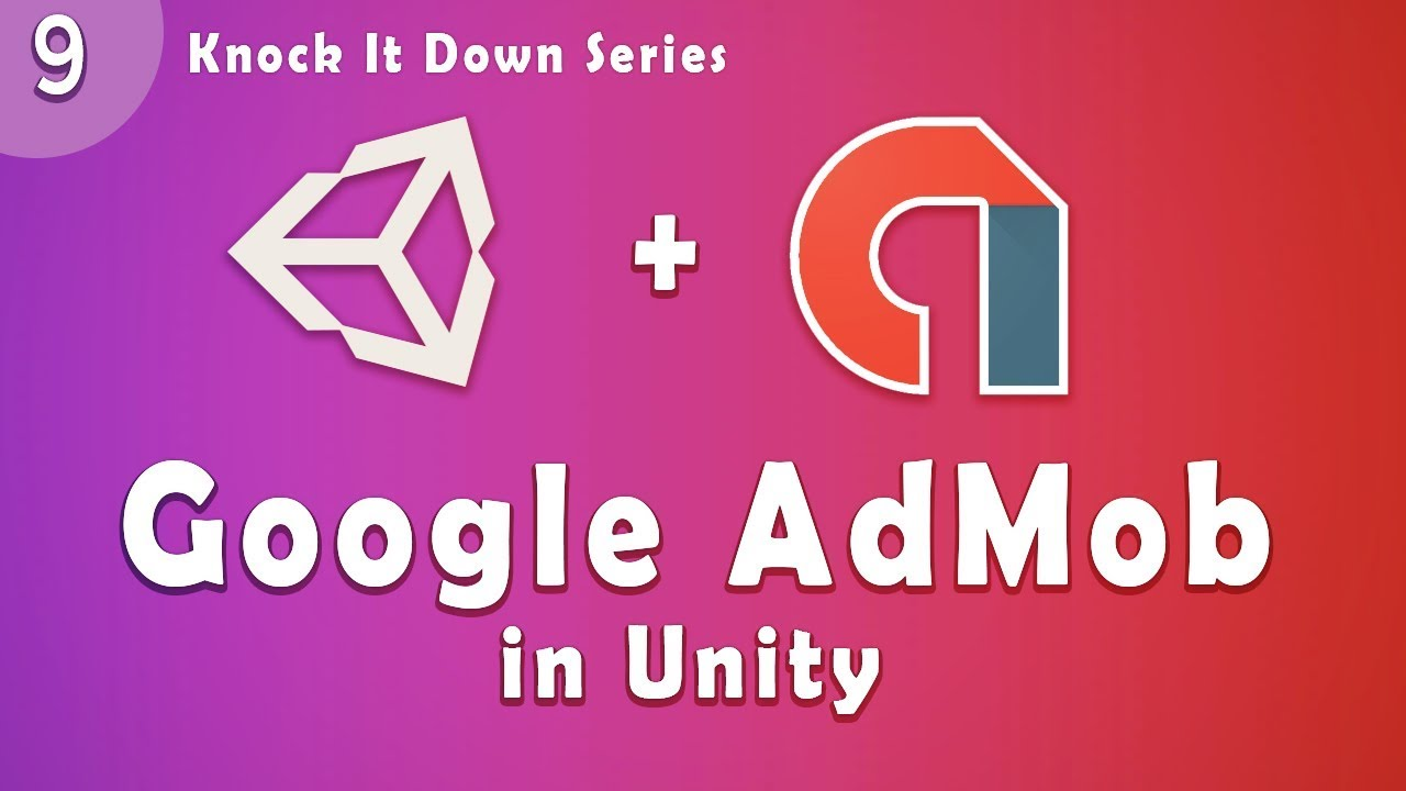 Unity Tutorial  - Knock IT Down  Part 9   Integrate Google Admob