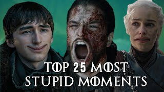 Top 25 Most Stupid Moments in Game of Thrones