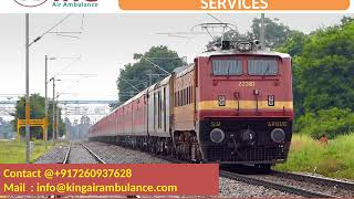 King Train Ambulance Services in Delhi and Dibrugarh at low fare