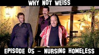 Why Not Weiss - Episode 05 - Nursing Homeless