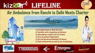 Lifeline Air Ambulance from Ranchi Amaze Recourse with Utmost Medical Setup