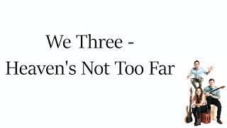 We Three - Heaven's Not Too Far (Letra Español)