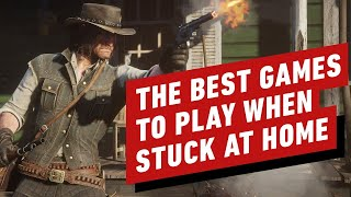 The Best Games to Play When Stuck at Home