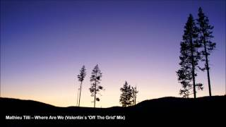 Mathieu Tilli -- Where Are We (Valentin`s 'Off The Grid' Mix)