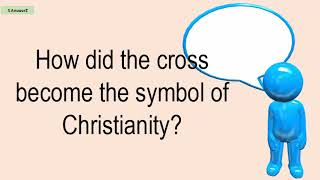 How Did The Cross Become The Symbol Of Christianity?