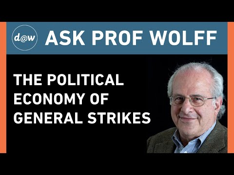 AskProfWolff: The Political Economy of General Strikes