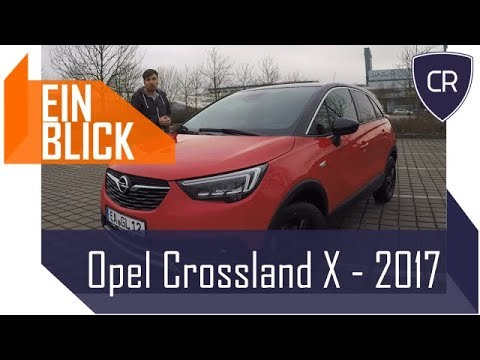 Opel Crossland X 2017 - Was kann der erste Opel mit PSA Technik? Vorstellung, Test & Kaufberatung