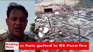 40 huts gutted in RS Pura fire | Kholo.pk